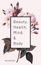 Beauty, Healthy, Mind, & Body by kim_kimchiiiii