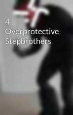 4 Overprotective Stepbrothers by delaniestewart