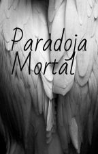 Paradoja Mortal by _-Isa-__