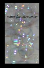 soap for introverts by No_one_knows_May