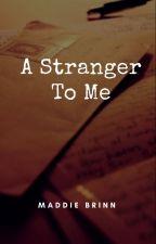 A Stranger To Me by MaddieBrinn