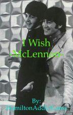 I Wish - McLennon fanfic by HamiltonAddictLams