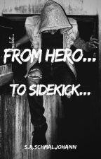 From Hero...To Sidekick by AndromedaCrewe