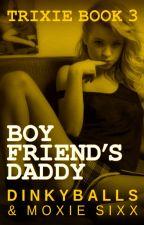 Boyfriend's Daddy (Trixie Book 3) by Dinkyballs