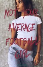 Not Your Average Football Girl by jeadeaday