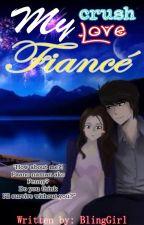 My Crush, My Love, My Fiancé by BlingGirl