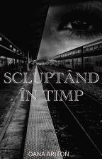 Sculptând în timp by Oana1605