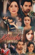 TS : DI I WRONGED KHUSHI FOR YOU by YashuGupta0