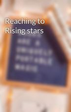 Reaching to Rising stars by tbella991024