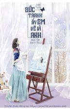 [ĐANG EDIT] BỨC TRANH ẤY EM VẼ VÌ ANH by MyPhm14