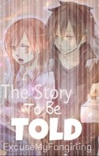 The Story To Be Told by ExcuseMyFangirling