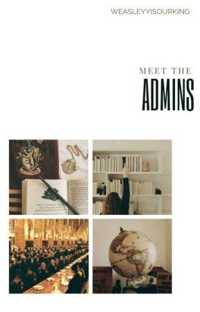 Meet The Admins by -weasleyyyisourking