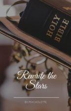 REWRITE THE STARS by psycholeette