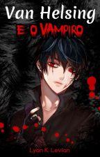 Van Helsing e o Vampiro (CAPÍTULO ÚNICO) by LyanKLevian