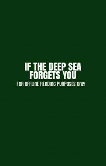 If The Deep See Forgets You (31-END)