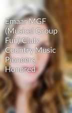 Emaar MGF (Musical Group Fun) Club: Country Music Pioneers Honored by SarahWilliams329