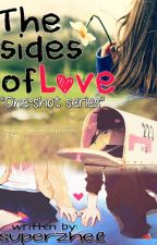 The sides of love [ One Shot - Series ] by superzhel