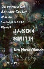 Jason Smith: Um Novo Mundo by Vhn478
