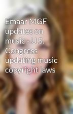 Emaar MGF updates on music - U.S. Congress updating music copyright laws by SarahWilliams329