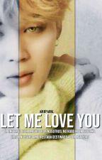 Let me love you [Con Park Jimin] by AriTalaei