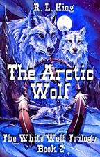 The Arctic Wolf (#Book2) The White Wolf Trilogy (Unedited) by R-L-King