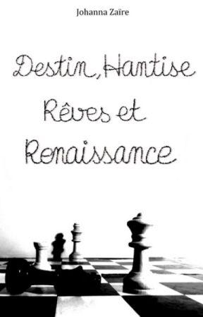 Destin, Hantise, Rêves et Renaissance by JohannaZaire