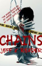 Chains (Jeff The Killer X Reader) by -SilverThorns-