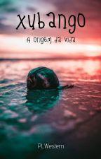 Xubango - A origem da vida by PLWestern
