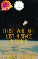 THOSE WHO ARE LOST IN SPACE by rubyredpoetry