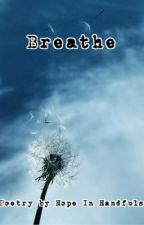 Collection of Poetry - Breathe by HopeInHandfuls