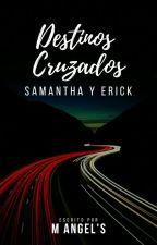 Destinos Cruzados I, Samantha y Erick © by Mangelesmorcillo