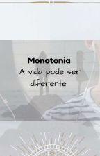 Monotonia; A vida pode ser diferente   by Janaina_08
