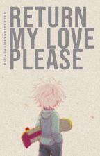 RETURN MY LOVE PLEASE by Redasalwaysmipepper