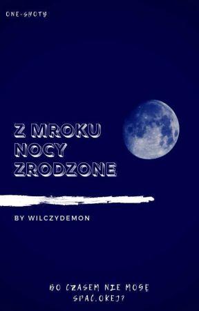 Z Mroku Nocy Zrodzone || One-Shoty by WilczyDemon