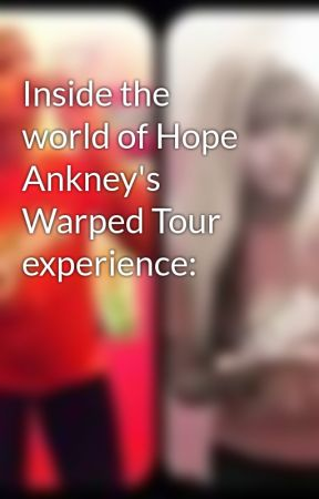 Inside the world of Hope Ankney's Warped Tour experience: by HopeJay22