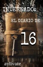 INTERNADO: EL DIARIO DE 16 by aylivate