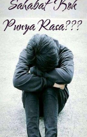 Sahabat Kok Punya Rasa??? by hanhanawewe