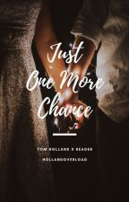 Just One More Chance || Tom Holland x Reader (Sequel) by hollandoverload