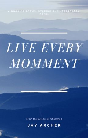 Live Every Moment - By Jay Archer by Ghostmail-com