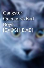 Gangster Queens vs Bad Boys [EXOSHIDAE] by CallMeDS