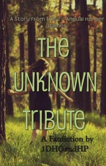 The Unknown Tribute- A Story From the 2nd Annual Hunger Games by 1DHGandHP