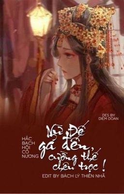Đọc truyện [Edit] [Xuyên nhanh] Nữ đế gả đến, cường thế trêu chọc! - Hắc Bạch Hôi Cô Nương