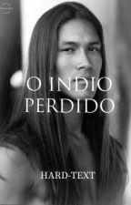 O ÍNDIO PERDIDO by HARD_TEXT