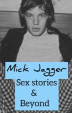 Mick Jagger Sex Stories & Beyond  by ExplicitJagger