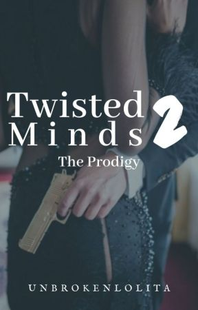 Twisted Minds: The Prodigy by UnbrokenLolita