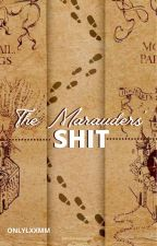 the marauders' shit by onlylxxmm