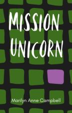 Mission Unicorn (Open Novella Contest) by MarilynAnneCampbell