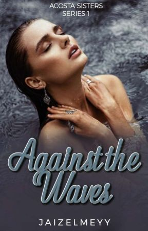 Against the Waves (Acosta Sisters Series #1) by jaizelmeyy