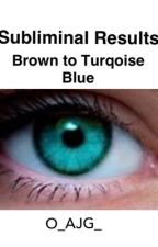 Subliminal Results: Turquoise Blue Eye Colour by O_AJG_