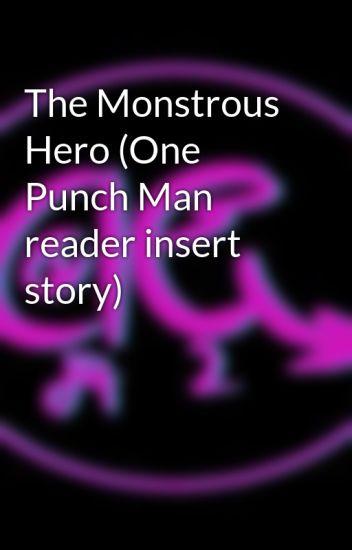 The Monstrous Hero (One Punch Man reader insert story)